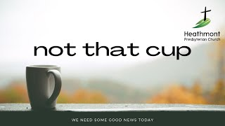 Not that Cup. Mark 14:35-36