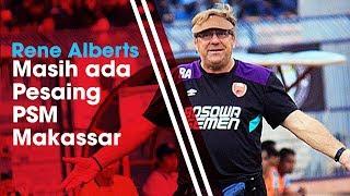 Robert Rene Alberts: Masih ada 6 Tim yang Menjadi Kandidat Juara Saingan PSM Makassar