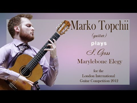 Marko Topchii - Marylebone Elegy by Stephen Goss for the London Guitar Competition 2012