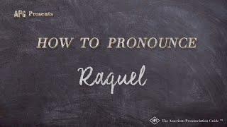 How to Pronounce Raquel     Raquel Pronunciation