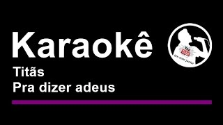 Titãs   Pra dizer adeus   Karaoke