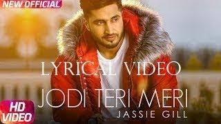 Jodi Teri Meri | Lyrical  Video | Jassi Gill  | Latest  Punjabi Song 2018
