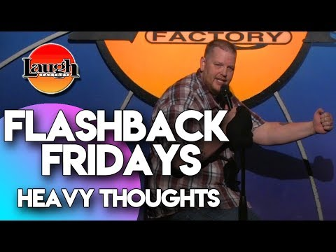Flashback Fridays   Heavy Thoughts   Laugh Factory Stand Up Comedy