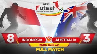 INDONESIA VS AUSTRALIA (FT: 8-3) - AFF Futsal Championship 2019