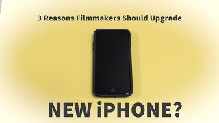 3 Filmmaking Reasons to Upgrade Your iPhone