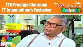The Weekender   TTK Prestige Chairman TT Jagannathan's Exclusive Interview   CNBC TV18
