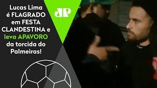 'Seu filho da pu**': Lucas Lima leva apavoro da torcida do Palmeiras em balada clandestina