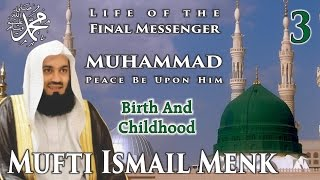 Life Of The Final Messenger - Muhammad Pbuh (Seerah) - 03 Birth And Childhood - Mufti Ismail Menk