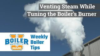 Venting Steam While Tuning the Boiler's Burner - Weekly Boiler Tips