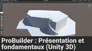 Présentation et fondamentaux de ProBuilder (Unity 3D)