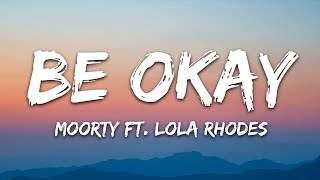 Moorty - Be Okay  S Ft. Lola Rhodes 7clouds Release