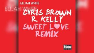 Chris Brown & R. Kelly - Sweet Love (Remix)
