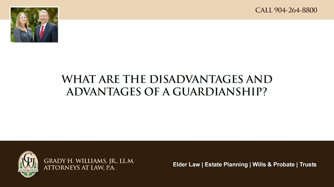 Video - What are the disadvantages and advantages of a guardianship?