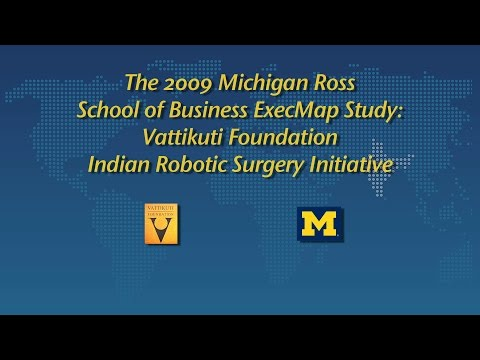 The 2009 Michigan Ross School of Business ExecMap Study VF Indian Robotic Surgery Initiative