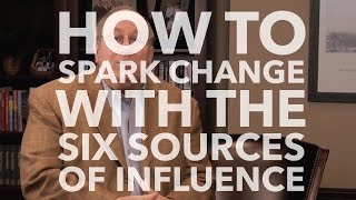 How To Spark Change With The Six Sources of Influence
