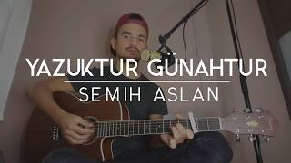 Semih Aslan - Yazuktur Günahtur (Cover)