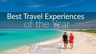The Best Travel Experiences of the Year