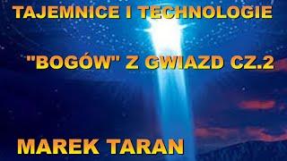 """Tajemnice i technologie """"Bogów"""" z gwiazd. cz.2 Marek Taran"""