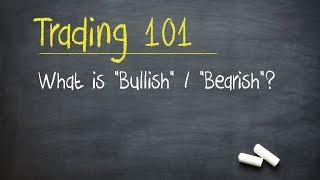 "Trading 101: What is ""Bullish"" / ""Bearish""?"