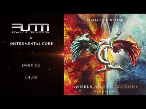 Instrumental Core & Really Slow Motion - Evolving (Angels Among Demons)