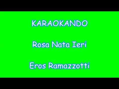 Karaoke Italiano - Rosa Nata ieri - Eros Ramazzotti ( Testo )