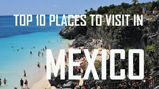 Top 10 Places To Visit In Mexico   Top 10 Must-Visit Destinations In Mexico   Travel In Mexico