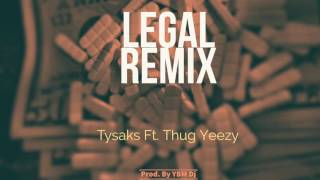 Tysaks - Legal Remix ft. Thug Yeezy