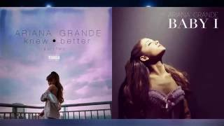 """[PITCHED] """"Knew Better"""" vs. """"Baby I"""" - Ariana Grande (Mashup!)"""