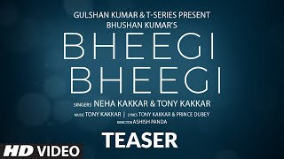 Song Teaser: Bheegi Bheegi | Neha Kakkar, Tony Kakkar | Bhushan Kumar  - Download this Video in MP3, M4A, WEBM, MP4, 3GP
