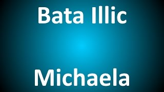 Bata Illic - Michaela ( Lyrics )