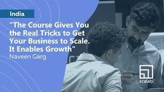 Naveen Garg: Scalabl Gives You the Real Tricks to Get Your Business to Scale. It Enables Growth