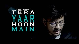 Tera Yaar Hoon Main | Sonu Ke Titu Ki Sweety | Arijit Singh | Unplugged Cover | Arjit Agarwal