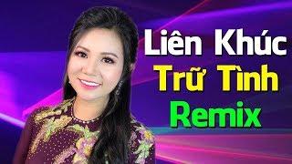 lk-nhac-tru-tinh-remix-2019-tuyen-chon-nhac-vang-remix-hay-nhat-vung-ngoai-o-remix