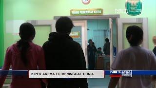 NET JATIM  KIPER AREMA FC MENINGGAL DUNIA