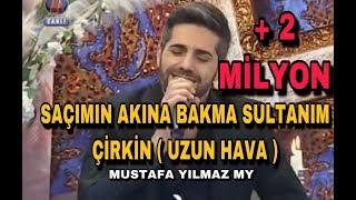Uzun Hava Cirkin & Sacimin Akina Bakma Sultanim - Mustafa Yilmaz My