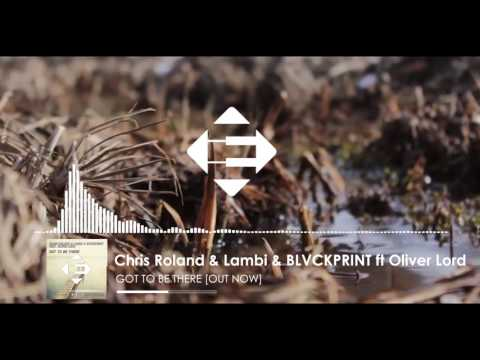 Chris Roland & Lambi & BLVCKPRINT feat. Oliver Lord - Got To Be There (Original Mix)