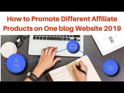 How to Promote Different Affiliate Products on One blog Website 2019