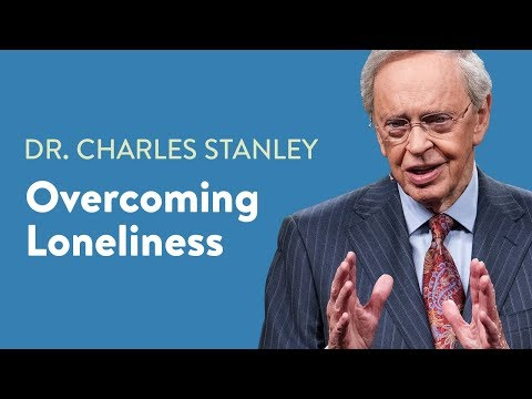 Overcoming Loneliness – Dr. Charles Stanley