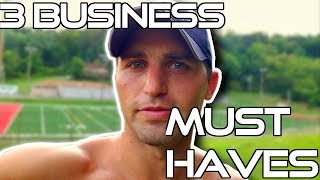 3 Business MUST HAVES