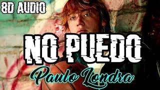 Paulo Londra - No Puedo (8D AUDIO)