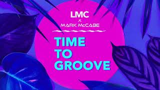 LMC X Mark McCabe   Time To Groove (Official Audio)