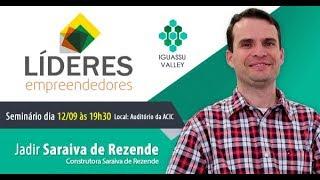 Jadir Saraiva de Rezende – Líderes Empreendedores – Iguassu Valley