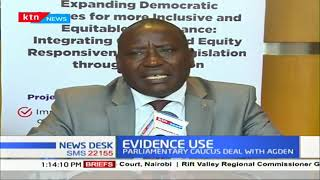 EVIDENCE USE: Kenyan Parliamentary caucus to deal with AGDEN