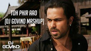 Toh Phir Aao (Mashup) | Awarapan | DJ Govind - YouTube