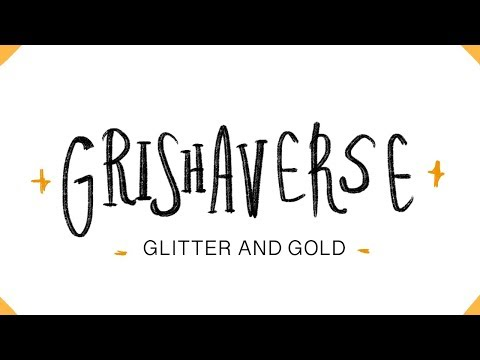 Grishaverse - Glitter and Gold [KOS spoilers]