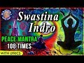 Peace Mantra For Meditation 108 Times With Lyrics | Swastina Indro Vriddhashravah | Morning Chant