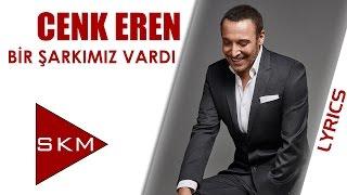 Cenk Eren - Bir Şarkımız Vardı (Official Lyrics Video)