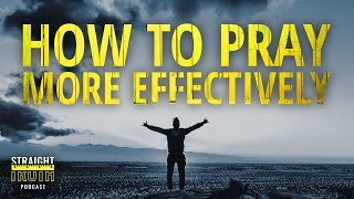 How To Pray More Effectively - Principles For Praying Biblically