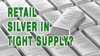 Retail Silver In Tight Supply?