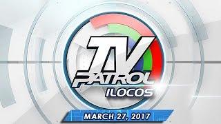 TV Patrol Ilocos - Mar 27, 2017